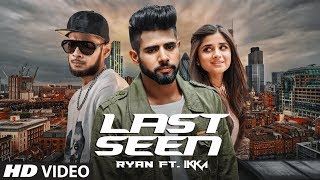 LAST SEEN - Full Video Song | Ryan Ft. IKKA | Latest Punjabi Song 2017