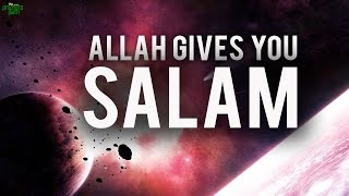 Allah Gives You Salam!