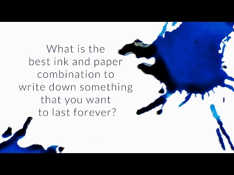 What Is the Best Ink and Paper Combination To Make Something Last Forever? - Q&A Slices