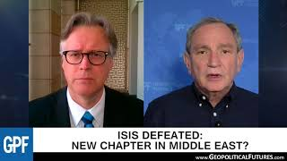ISIS Defeated: New chapter in the Middle East? | George Friedman Interview