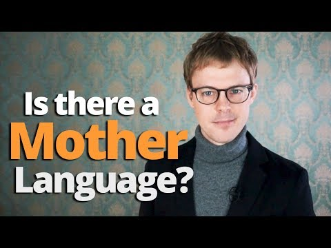 Language Science 3 | Is there a mother language?