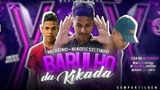 MC NIAGO & SELTINHO COREANO & MC REINO PART. MC GW - BARULHO DA KIKADA - ( MÚSICA NOVA )