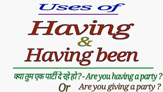 USES OF - HAVING | HAVING + VERB 3RD | HAVING BEEN + VERB 3RD IN ENGLISH GRAMMAR IN HINDI