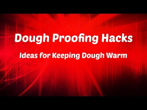 Dough Proofing Hacks - Ideas for Keeping Your Bread Dough Warm