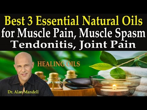 Best 3 Natural Essential Oils for Muscle Pain, Muscle Spasm, Tendonitis, Joint Pain