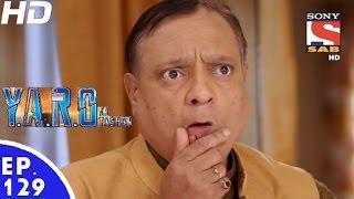 Y.A.R.O Ka Tashan - यारों का टशन - Episode 129 - 20th January, 2017