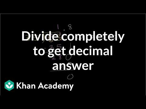 Dividing completely to get decimal answer   Decimals   Pre-Algebra   Khan Academy