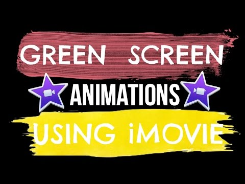 HOW TO MAKE GREEN SCREEN ANIMATIONS IN IMOVIE