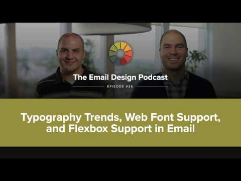 Email Design Podcast #36: Typography Trends, Web Font Support, & Flexbox Support in Email