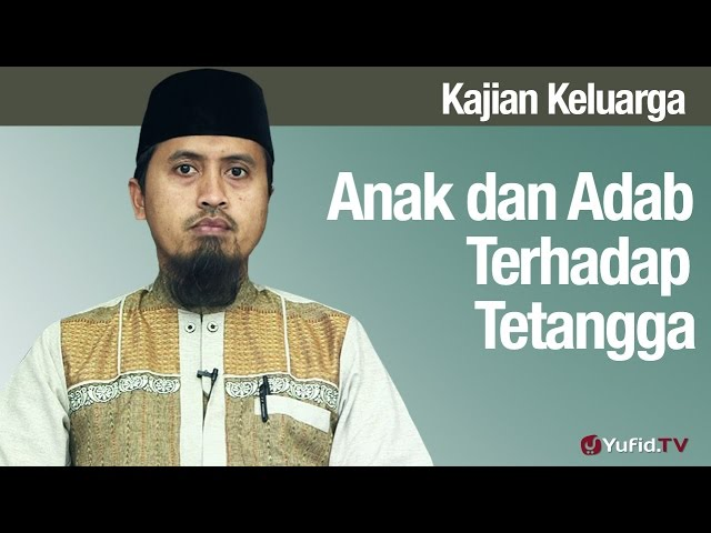 Fiqih Pendidikan Anak: Anak dan Adab Terhadap Tetangga - Ustadz Abdullah Zaen, MA