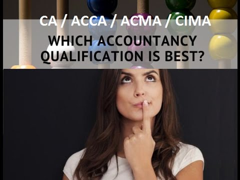 In Professional Accounting Qualifications which to choose among ACMA/CIMA/ACCA/CA