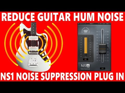 REDUCE GUITAR HUM NOISE with NS1 SUPPRESSOR Plug-in by Waves