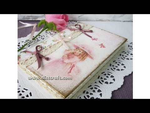 Decoupage journal cover tutorial - DIY Vintage style journal/notebook/notepad - Shabby chic