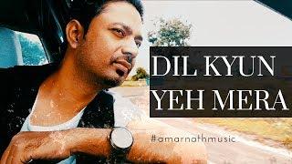 Dil Kyun Yeh Mera   Kites   Amarnath