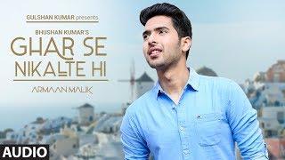 Full Audio: Ghar Se Nikalte Hi Song | Amaal Mallik Feat. Armaan Malik | Bhushan Kumar