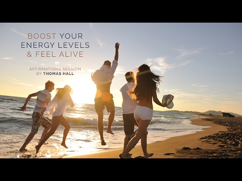 Boost Your Energy Levels & Feel Alive - Affirmations Session - By Thomas Hall