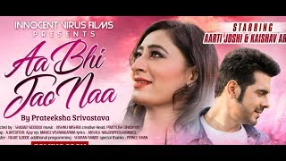 Aa Bhi Jao Naa   Full Song   Aarti Joshi, Kaishav Arora   Music Video  Romantic Song  Prateeksha Sri
