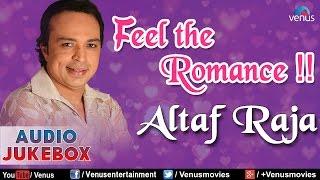 Altaf Raja : Feel The Romance - Romantic Hits    Audio Jukebox