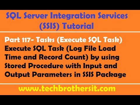 SSIS Tutorial Part 117-Log File Load Time & Record Count(Execute SQL Task  Input/Output Parameters)