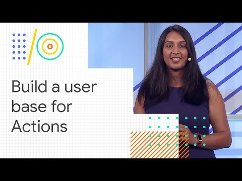 How to build a user base for your Actions (Google I/O '18)