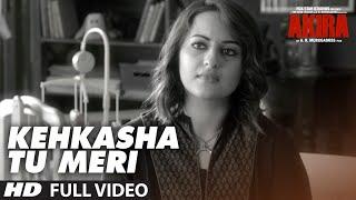 KEHKASHA TU MERI Full Videos Song |  Akira | Sonakshi Sinha | Konkana Sen Sharma | Anurag Kashyap