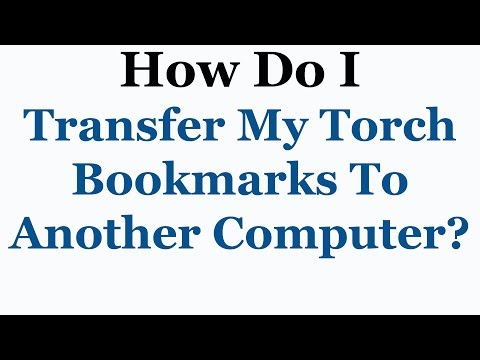 Torch Browser Tutorial - How To Transfer Booksmarks To Another PC
