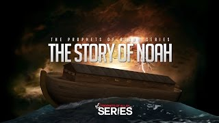 The Story of Noah (AS) - Prophets of Allah Series
