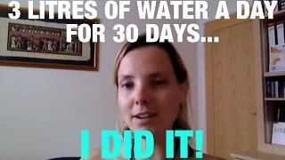 My 30 Day Challenge Drink 3 Litres Of Water A Day I Did It