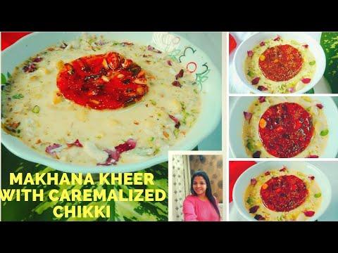 Makhana kheer with caremal chikki Recipe| Lotus Seed Pudding Recipe| Phool Makhana Kheer Recipe