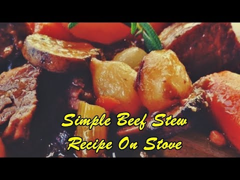 Simple Beef Stew Recipe On Stove