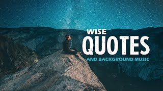 One hour of WISE QUOTES and background MUSIC for relaxing