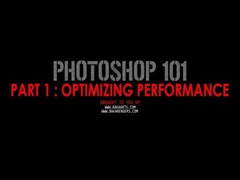 Photoshop 101 - Part 1 - Optimizing Performance