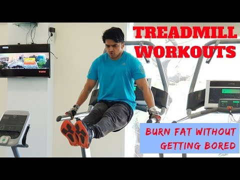 Treadmill Workouts | Burning Fat without getting Bored