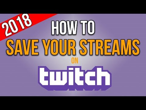 How To Save Your Streams On Twitch 2018