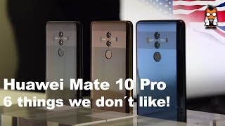 Huawei Mate 10 Pro - 6 things we don´t like!