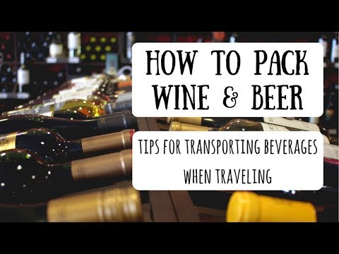 Packing Wine & Beer in Your Luggage | How to Safely Transport Beverages on Your Trip
