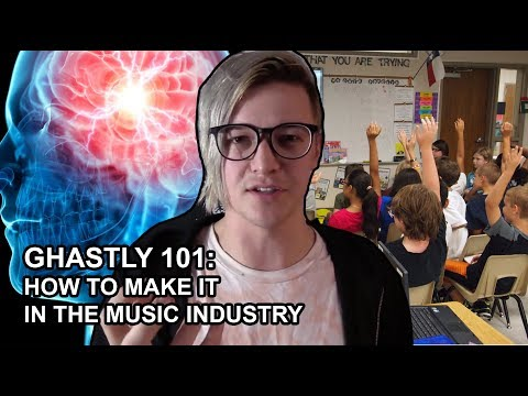 GHASTLY 101: HOW TO MAKE IT IN THE MUSIC INDUSTRY