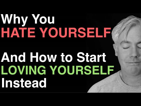 Why You Hate Yourself (And How to Start Loving Yourself Instead)