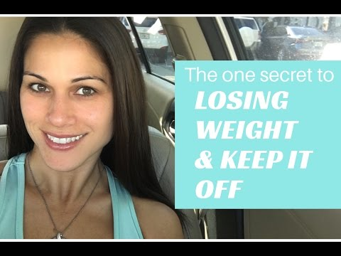 The ONE Secret To Losing Weight and Keeping It Off