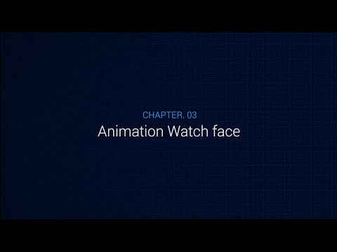 Chapter 3 : Animation Watch face - Gear Watch Designer
