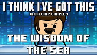 """I Think I've Got This With Chip Chapley - Episode 5 """"The Wisdom of The Sea"""""""