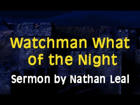 Watchman What of the Night  Sermon by Nathan Leal - A message of Hope for These End Times