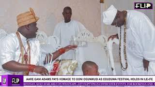 AARE GANI ADAMS PAYS HOMAGE TO OONI OGUNWUSI AS ODUDUWA FESTIVAL HOLDS IN ILE IFE