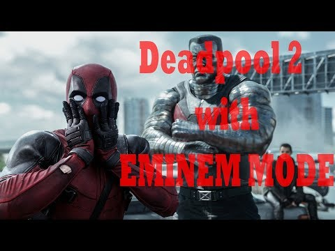 deadpool 2 with EMINEM MODE