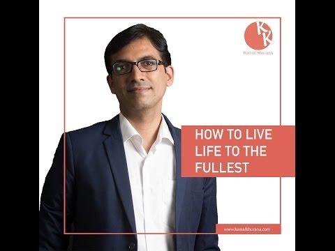 How To Live Life To Fullest || कैसे जिंदगी को खुल कर जिए || Kamal Khurana | Must Watch Everyone