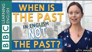 Using the past to talk about the present and future: BBC Masterclass