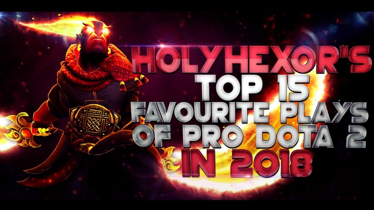 hOlyhexOr's TOP 15 Favourite Plays of Pro Dota 2 in 2018 - BEST Moments