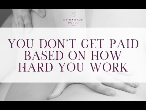 MASSAGE THERAPISTS: YOU DON'T GET PAID BASED ON HOW HARD YOU WORK