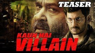 Kaun Hai Villain (Villain) 2018 Official Teaser | Vishal, Mohanlal, Hansika, Srikanth, Raashi Khanna