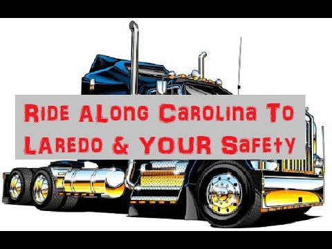 CDL 18 Wheel Big Rig Driving Carolinas To Laredo Texas Safety Talk Accident Scene Trump Effect